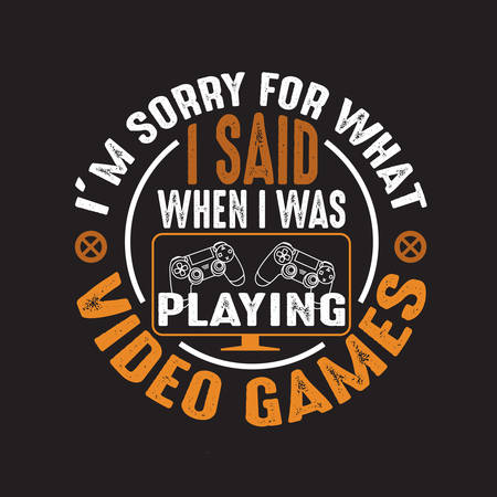 Gamer Quotes and Slogan good for T-Shirt. I'm Sorry for What I Said When I Was Playing Video Games. Ilustração