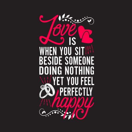 Hochzeitszitate und Slogan gut für T-Shirt. Liebe ist, wenn du neben jemandem sitzt und nichts tust und dich dennoch vollkommen glücklich fühlst.