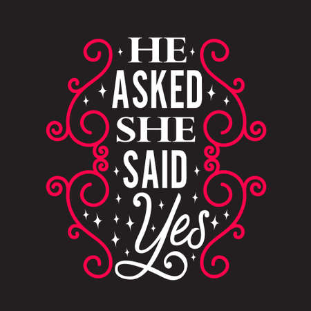 Wedding Quotes and Slogan good for T-Shirt. He Asked She Said Yes.