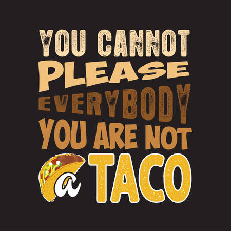 Tacos Quote and Slogan good for T-shirt. You cannot please everybody you are not a taco