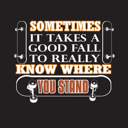 Skater Quotes and Slogan good for T-Shirt. Sometimes It Takes A Good Fall To Really Know Where You Stand. Illustration