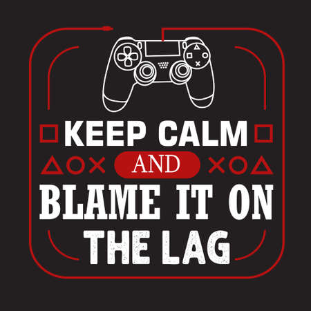 Gamer Quotes and Slogan good for T-Shirt. Keep Calm and Blame It On The Lag.