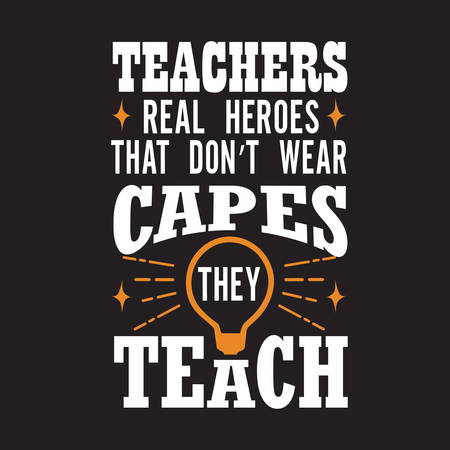 Teachers Quotes and Slogan good for T-Shirt. Teachers Real Heroes That Don't Wear Capes They Teach.
