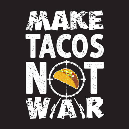 Tacos Quote and Slogan good for T-shirt. Make tacos not war Vector Illustration
