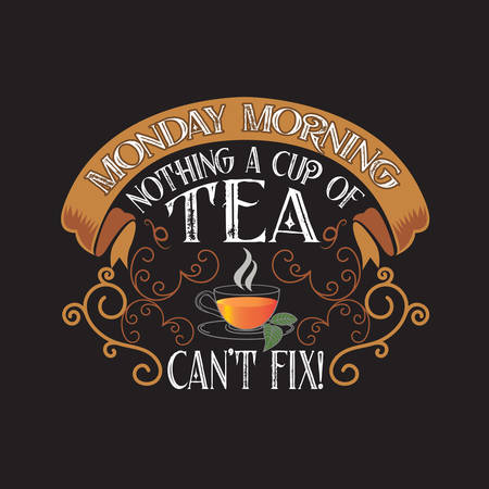 Tea Quotes and Slogan good for T-Shirt. Monday Morning Nothing a Cup of Tea can't Fix!.