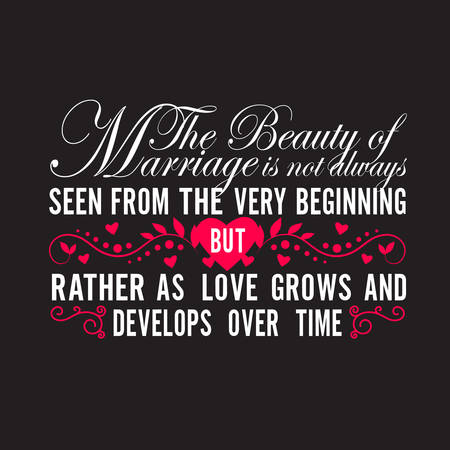 Wedding Quotes and Slogan good for T-Shirt. The Beauty of Marriage is not Always Seen From The Very Beginning but Rather as Love Grows and Develops Over Time.