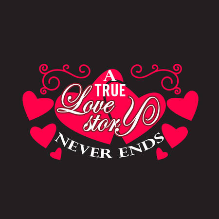 Wedding Quotes and Slogan good for T-Shirt. A True Love Story Never Ends.