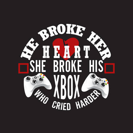 Gamer Quotes and Slogan good for T-Shirt. He Broke Her Heart She Broke His Xbox Who Cried Harder. Ilustrace