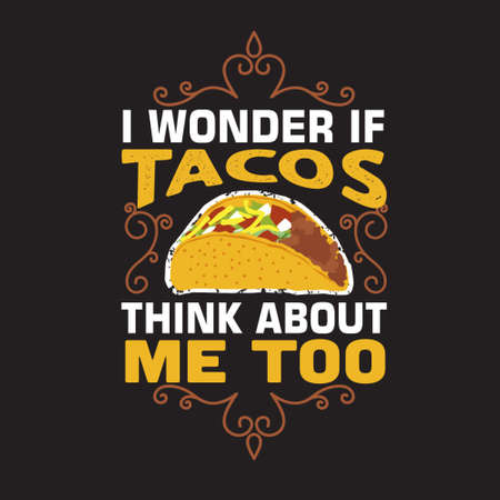 Tacos Quote and Slogan good for T-shirt. I wonder if tacos think about me too