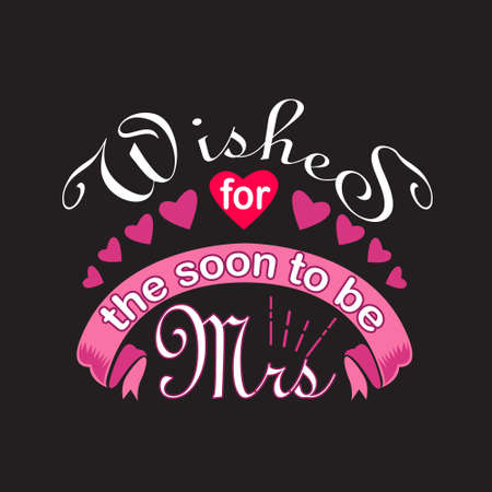 Wedding Quotes and Slogan good for T-Shirt. Wishes for The Soon to Be Mrs. Vettoriali