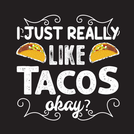 Tacos Quote and Slogan good for T-shirt. I just really like tacos okay? Illustration