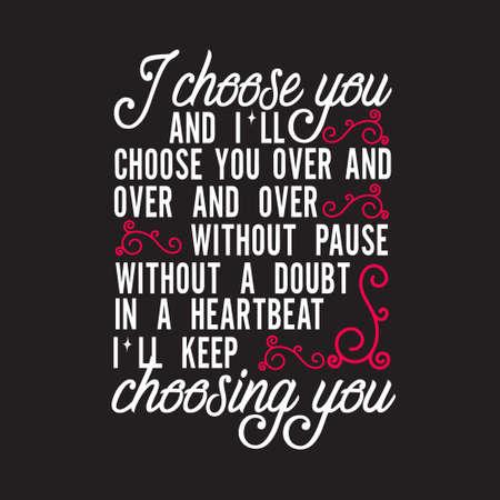 Citations de mariage et slogan bon pour le T-shirt. Je te choisis et je te choisirai encore et encore sans pause sans aucun doute en un clin d'œil Je continuerai à te choisir.