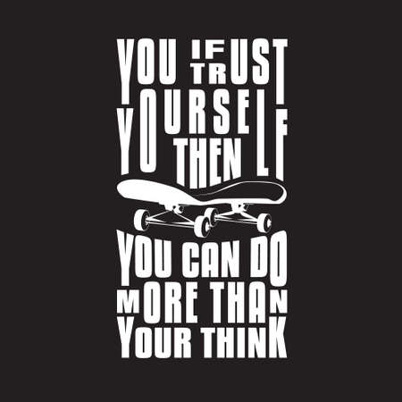 Skater Quotes and Slogan good for T-Shirt. If You Trust Yourself then You can Do More Than Your Think.