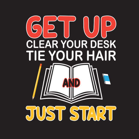 School Quotes and Slogan good for T-Shirt. Get Up Clear Your Desk Tie Your Hair and Just Start.