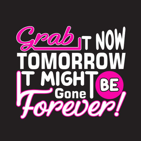 Shopping Quotes and Slogan good for T-Shirt. Grab It Now Tomorrow It might Be Gone Forever!