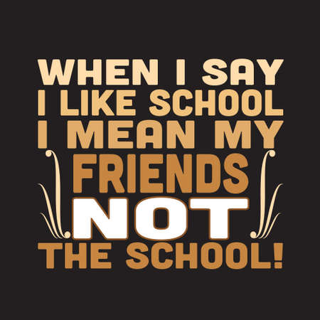 School Quotes and Slogan good for T-Shirt. When I Say I like School I Mean My Friends Not The School.