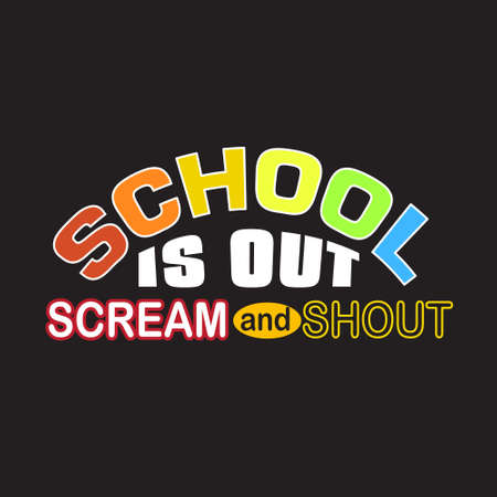 School Quotes and Slogan good for T-Shirt. School Is Out Scream and Shout. Ilustração