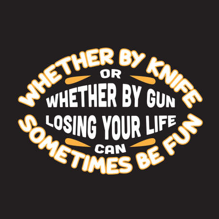 Gamer Quotes and Slogan good for T-Shirt. Whether By Knife or Whether By Gun Losing Your Life Can Sometimes Be Fun.