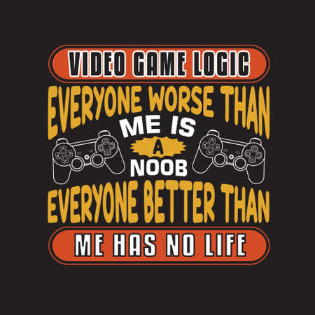 Gamer Quotes and Slogan good for T-Shirt. Video Game Logic: Everyone Worse Than Me Is A Noob, Everyone Better Than Me Has No Life. Ilustração