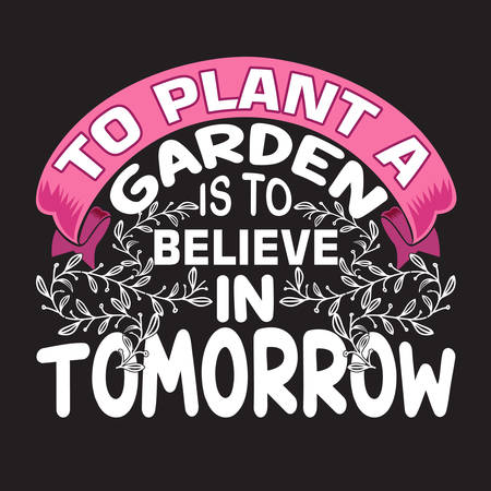 Gardener Quotes and Slogan good for T-Shirt. To Plant a Garden is To Believe in Tomorrow.