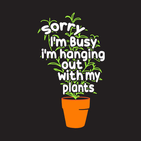Gardener Quotes and Slogan good for T-Shirt. Sorry I'm Hanging Out With My Plants.