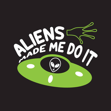 Ufo Quotes and Slogan good for T-Shirt. Aliens Made Me Do It. Ilustração