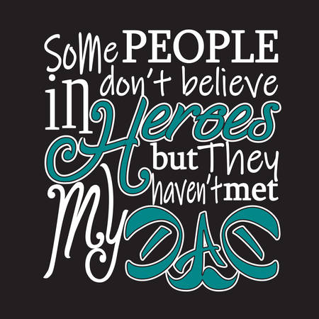 Father day Quotes and Slogan good for T-Shirt. Some People Don't Believe in Heroes But They Haven't Met My Dad.