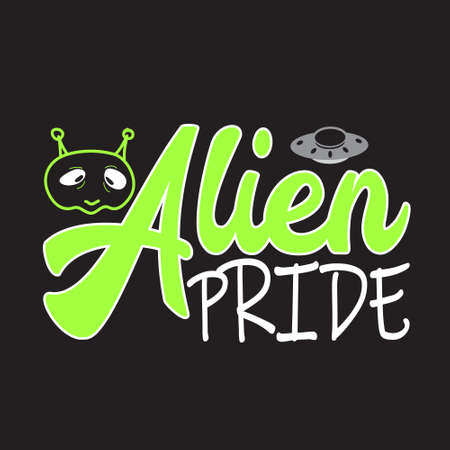 Aliens Quotes and Slogan good for T-Shirt. Alien Pride.