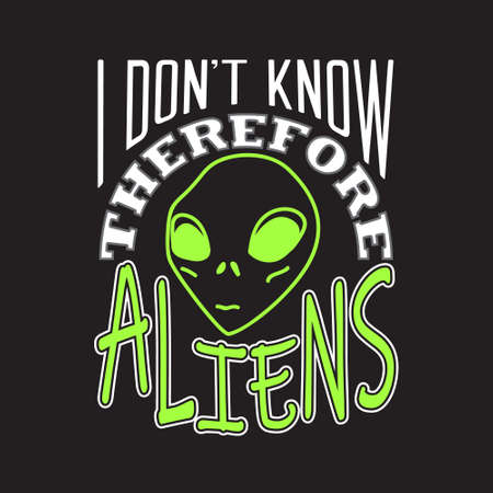 Aliens Quotes and Slogan good for T-Shirt. I Don't Know Therefore Aliens.