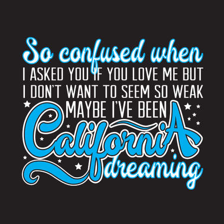 California Quotes and Slogan good for T-Shirt. So Confused when I Asked You If You Love Me But I Don't want to Seem So Weak Maybe I've Been California Dreaming. Ilustração