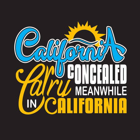 California Quotes and Slogan good for T-Shirt. California Concealed Carry Meanwhile in California.