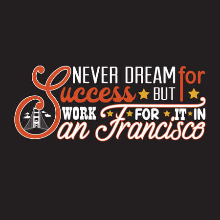 San Francisco Quotes and Slogan good for T-Shirt. Never Dream For Success But Work For It In San Francisco.