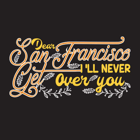 San Francisco Quotes and Slogan good for T-Shirt. Dear San Francisco I'll never Get Over You.