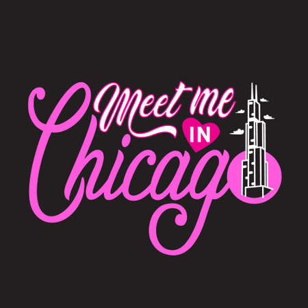 Chicago Quotes and Slogan good for T-Shirt. Meet Me In Chicago.