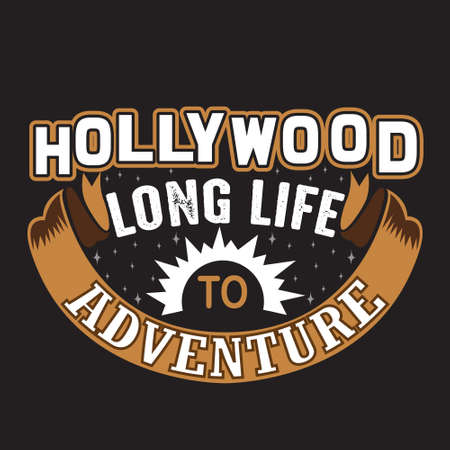 Hollywood Quotes and Slogan good for T-Shirt. Hollywood Long Life To Adventure.