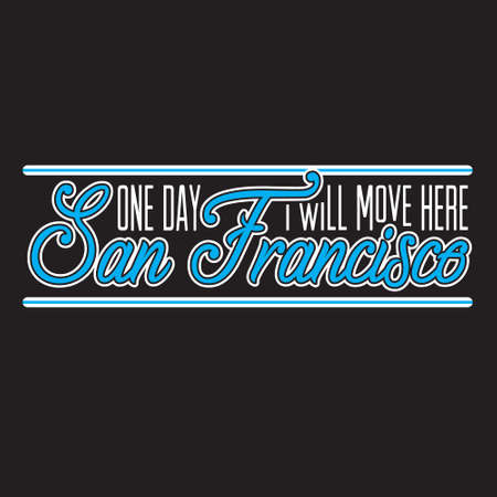 San Francisco Quotes and Slogan good for T-Shirt. One Day I Will Move Here San Francisco. Vecteurs