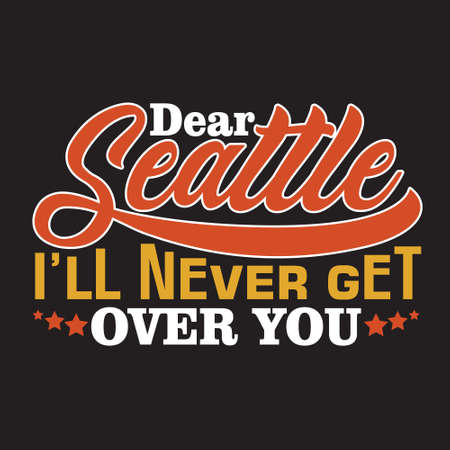 Seattle Quotes and Slogan good for T-Shirt. Dear Seattle I'll Never Get Over You. Vector Illustration