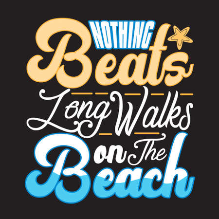 Beach Quotes and Slogan good for T-Shirt. Nothing Beats Long Walks On the Beach.