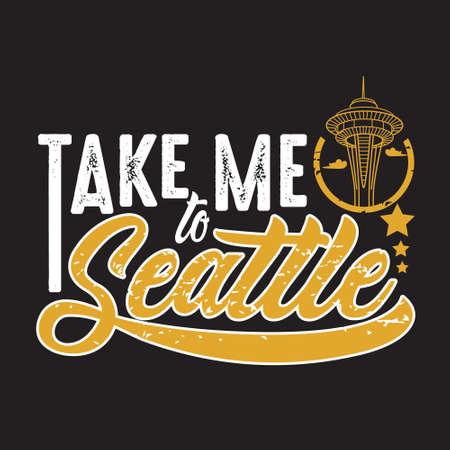 Seattle Quotes and Slogan good for T-Shirt. Take Me To Seattle.