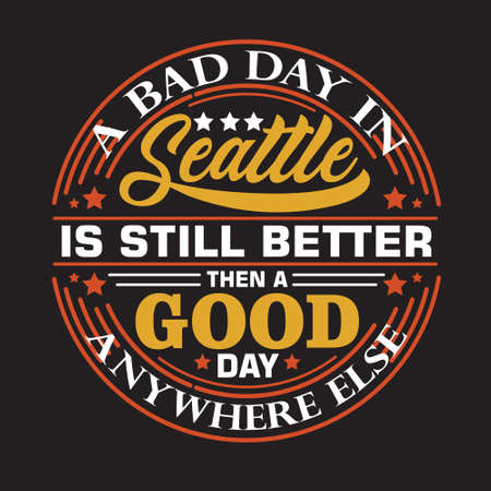 Seattle Quotes and Slogan good for T-Shirt. A Bad Day In Seattle Is Still Better Then Good Day Anywhere Else. Ilustração