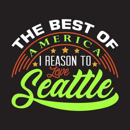Seattle Quotes and Slogan good for T-Shirt. The Best Of America I Reason To Love Seattle.