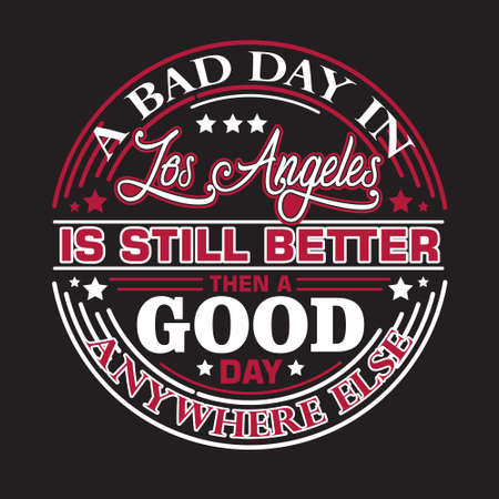 Los Angeles Quotes and Slogan good for T-Shirt. A Bad Day In Los Angeles Is Still Better Then A Good Day Anywhere Else. Ilustração Vetorial