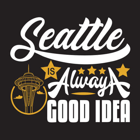 Seattle Quotes and Slogan good for T-Shirt. Seattle is Always A Good Idea. Vector Illustration