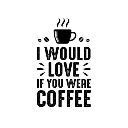 Coffee Quote and Saying good for craft. I would love if you were coffee