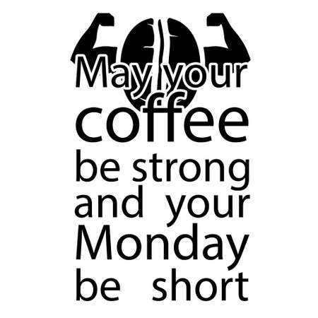 May Your coffee be strong. Coffee quotes Good for Craft