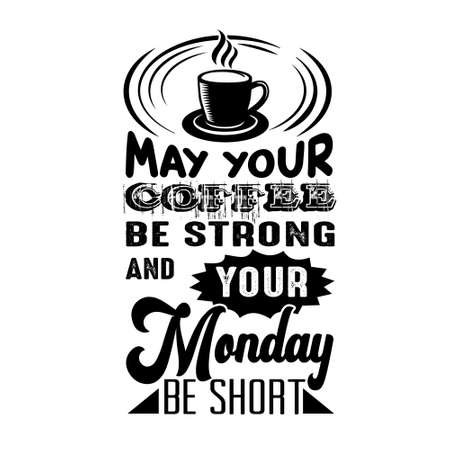 Coffee Quote good for craft. May your coffee be strong and your monday be short.