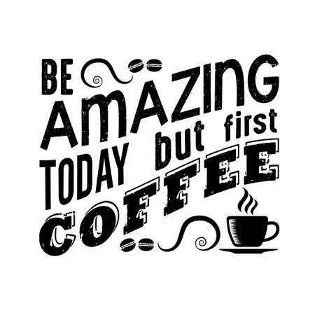 Coffee Quote good for craft. Be amazing today but first coffee.