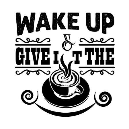 Coffee Quote and saying good for craft. Wake up and give it the coffee 向量圖像