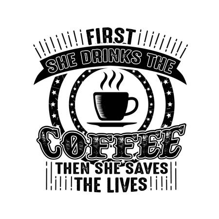 Coffee Quote good for craft. First she drinks the coffee then she saves the lives