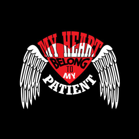 Nurse Quotes and Slogan good for T-Shirt. My Heart Belong to My Patient.